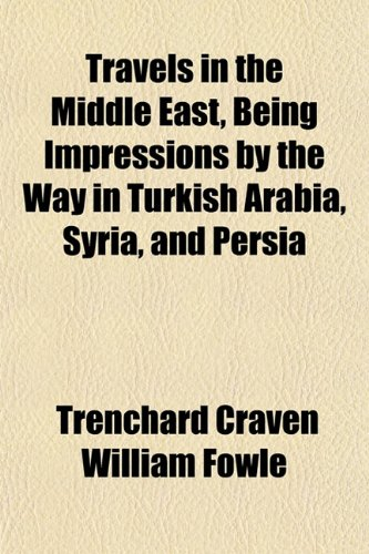 9781152079281: Travels in the Middle East, Being Impressions by the Way in Turkish Arabia, Syria, and Persia