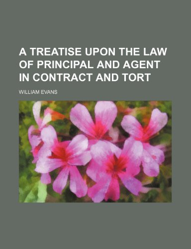 A treatise upon the law of principal and agent in contract and tort (1152086243) by William Evans