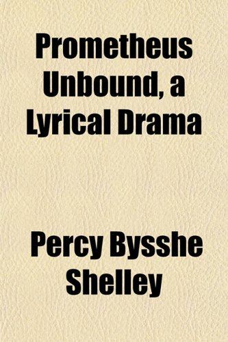 Prometheus Unbound, a Lyrical Drama (1152090917) by Percy Bysshe Shelley