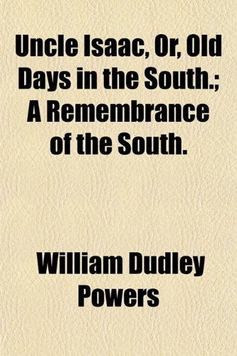9781152091221: Uncle Isaac, Or, Old Days in the South.; A Remembrance of the South.