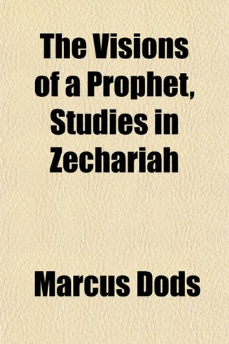 The Visions of a Prophet, Studies in Zechariah (1152104160) by Marcus Dods