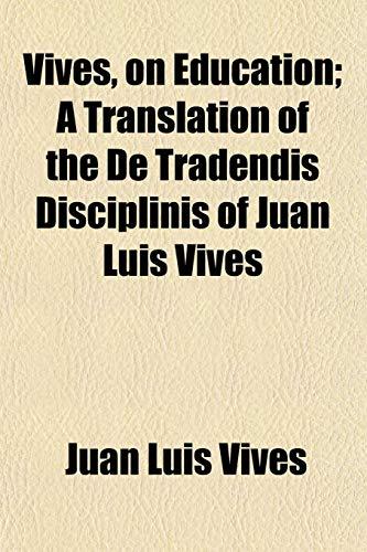 9781152105027: Vives, on Education; A Translation of the de Tradendis Disciplinis of Juan Luis Vives