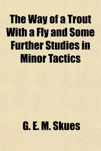 9781152112117: The Way of a Trout with a Fly and Some Further Studies in Minor Tactics