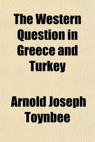 The Western Question in Greece and Turkey (1152112619) by Arnold Joseph Toynbee
