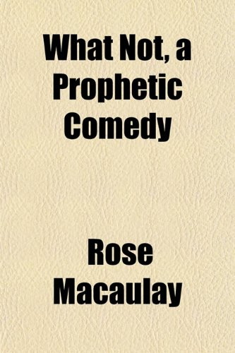 9781152114401: What Not, a Prophetic Comedy