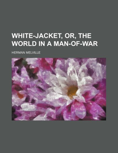 White-jacket, or, The world in a man-of-war (1152115545) by Herman Melville