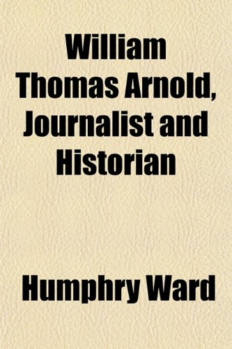9781152119024: William Thomas Arnold, Journalist and Historian