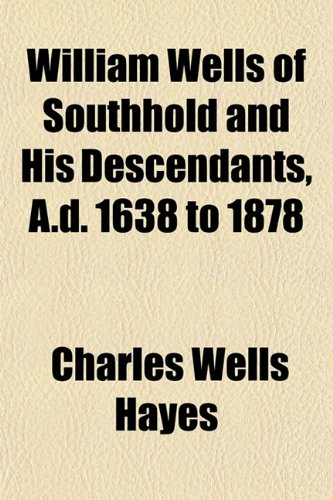 9781152119208: William Wells of Southhold and His Descendants, A.d. 1638 to 1878