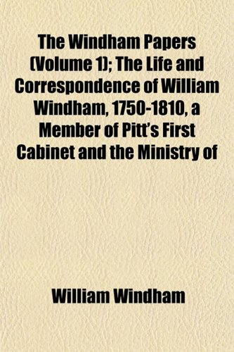 9781152119666: The Windham Papers (Volume 1); The Life and Correspondence of William Windham, 1750-1810, a Member of Pitt's First Cabinet and the Ministry of