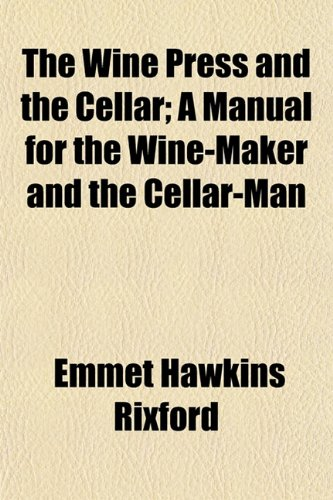 9781152120358: The Wine Press and the Cellar; A Manual for the Wine-Maker and the Cellar-Man