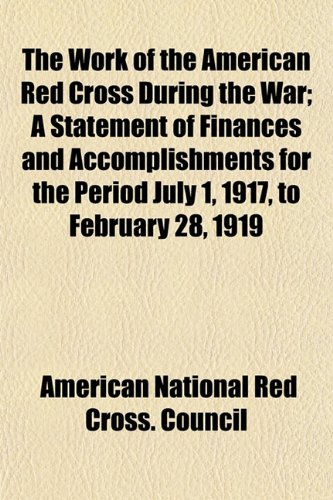 9781152126596: The Work of the American Red Cross During the War; A Statement of Finances and Accomplishments for the Period July 1, 1917, to February 28, 1919