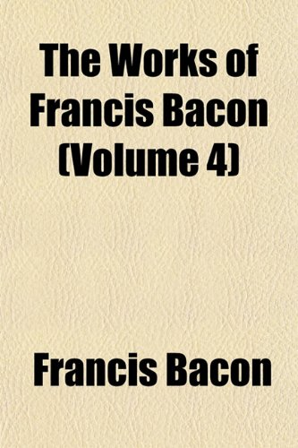 9781152127807: The Works of Francis Bacon (Volume 4)
