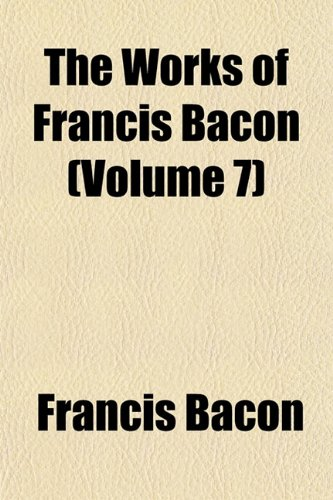 9781152127890: The Works of Francis Bacon (Volume 7)