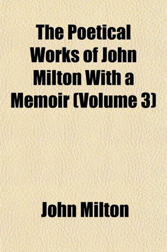 9781152131132: The Poetical Works of John Milton With a Memoir (Volume 3)