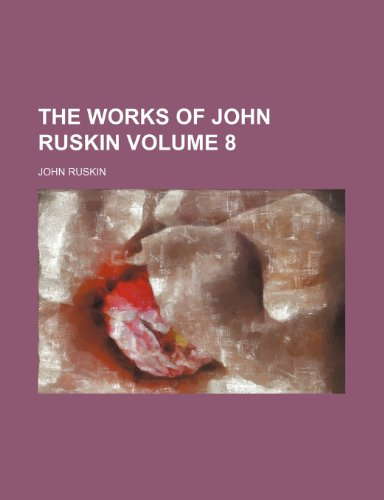 The works of John Ruskin Volume 8 (1152131648) by Ruskin, John