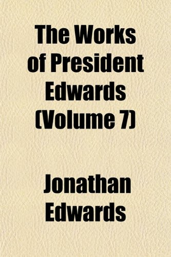 The Works of President Edwards (Volume 7) (1152135104) by Edwards, Jonathan