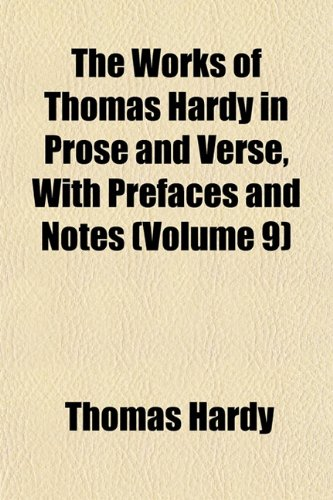 The Works of Thomas Hardy in Prose and Verse, With Prefaces and Notes (Volume 9) (1152136178) by Hardy, Thomas