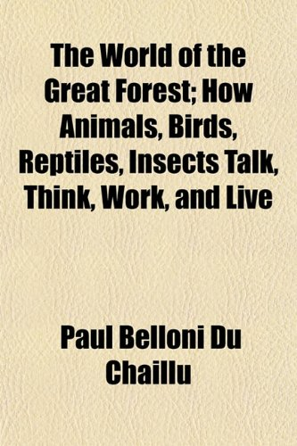 9781152138469: The World of the Great Forest; How Animals, Birds, Reptiles, Insects Talk, Think, Work, and Live