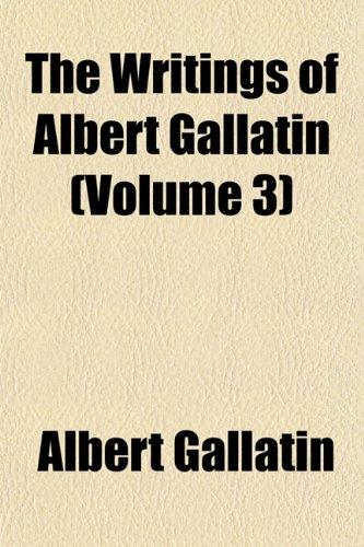 9781152141360: The Writings of Albert Gallatin (Volume 3)