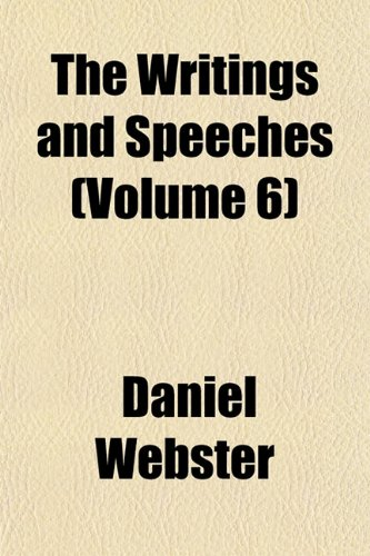 The Writings and Speeches (Volume 6) (9781152142893) by Daniel Webster