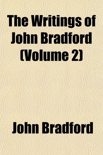 The Writings of John Bradford (Volume 2) (1152143344) by John Bradford