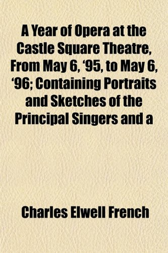 9781152144446: A Year of Opera at the Castle Square Theatre, From May 6, '95, to May 6, '96; Containing Portraits and Sketches of the Principal Singers and a