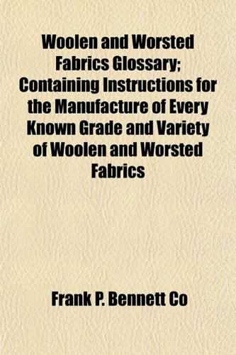 9781152147904: Woolen and Worsted Fabrics Glossary; Containing Instructions for the Manufacture of Every Known Grade and Variety of Woolen and Worsted Fabrics