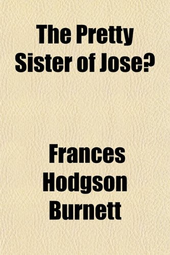 The Pretty Sister of José (9781152149588) by Frances Hodgson Burnett