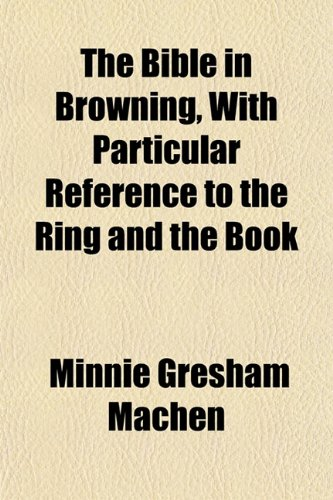 9781152150454: The Bible in Browning, With Particular Reference to the Ring and the Book
