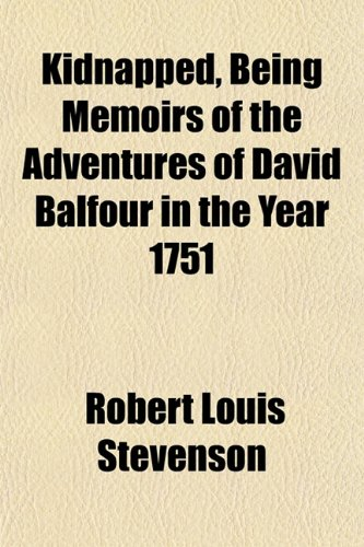9781152150485: Kidnapped, Being Memoirs of the Adventures of David Balfour in the Year 1751