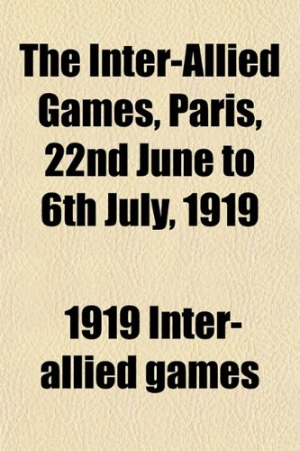 9781152151123: The Inter-Allied Games, Paris, 22nd June to 6th July, 1919