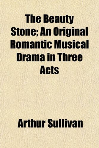 9781152152052: The Beauty Stone; An Original Romantic Musical Drama in Three Acts