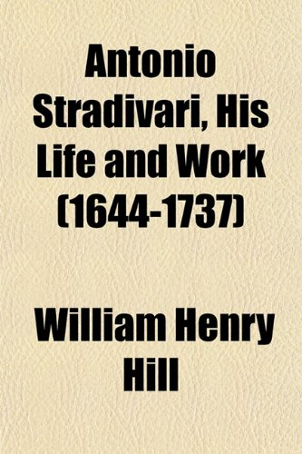 9781152153523: Antonio Stradivari, His Life and Work (1644-1737)