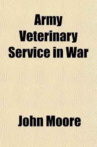 Army Veterinary Service in War: Moore, John