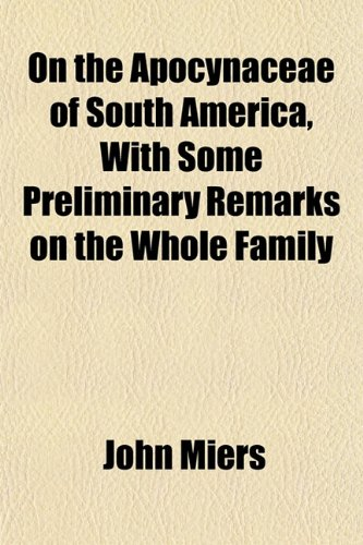 9781152158627: On the Apocynaceae of South America, With Some Preliminary Remarks on the Whole Family