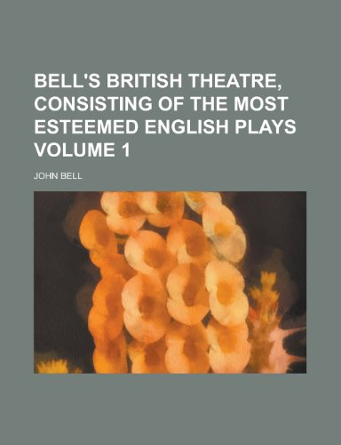Bell's British Theatre, Consisting of the Most Esteemed English Plays Volume 1 (1152161229) by John Bell