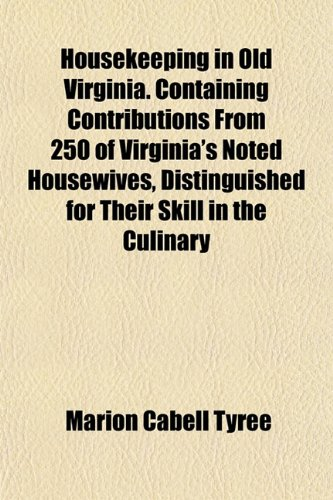 9781152163898: Housekeeping in Old Virginia. Containing Contributions From 250 of Virginia's Noted Housewives, Distinguished for Their Skill in the Culinary