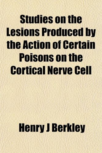 9781152164215: Studies on the Lesions Produced by the Action of Certain Poisons on the Cortical Nerve Cell