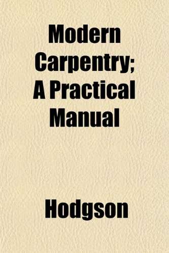 Modern Carpentry; A Practical Manual (1152177303) by Hodgson