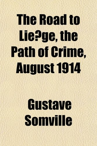 9781152192430: The Road to Lie GE, the Path of Crime, August 1914