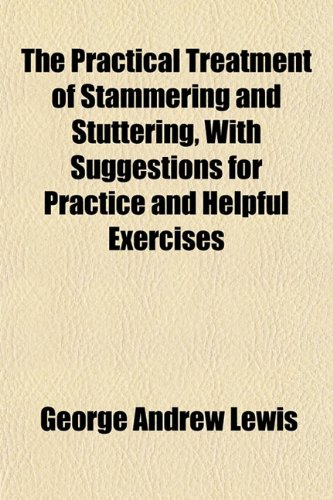 9781152196414: The Practical Treatment of Stammering and Stuttering, With Suggestions for Practice and Helpful Exercises