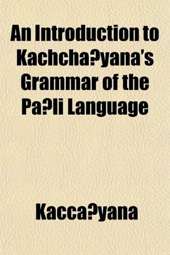 9781152200142: An Introduction to Kachchāyana's Grammar of the Pāli Language