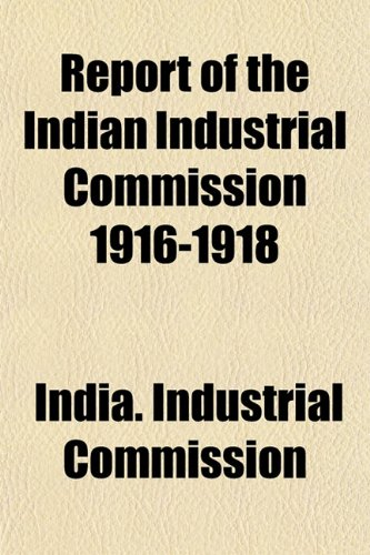 9781152208094: Report of the Indian Industrial Commission 1916-1918