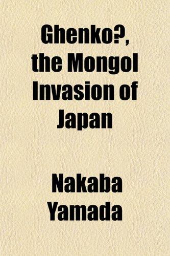9781152208155: Ghenkō, the Mongol Invasion of Japan