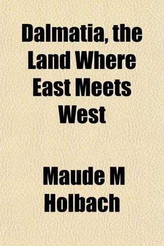 9781152212961: Dalmatia, the Land Where East Meets West