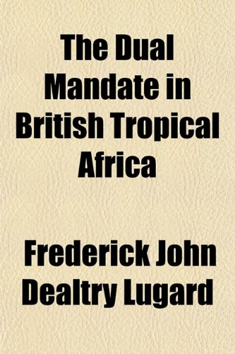 9781152215979: The Dual Mandate in British Tropical Africa
