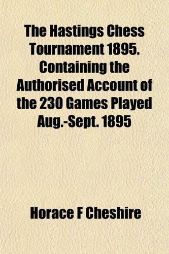 9781152221994: The Hastings Chess Tournament 1895. Containing the Authorised Account of the 230 Games Played Aug.-Sept. 1895