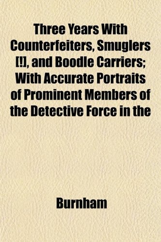 9781152222465: Three Years With Counterfeiters, Smuglers [!], and Boodle Carriers; With Accurate Portraits of Prominent Members of the Detective Force in the