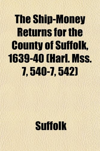 9781152222908: The Ship-Money Returns for the County of Suffolk, 1639-40 (Harl. Mss. 7, 540-7, 542)