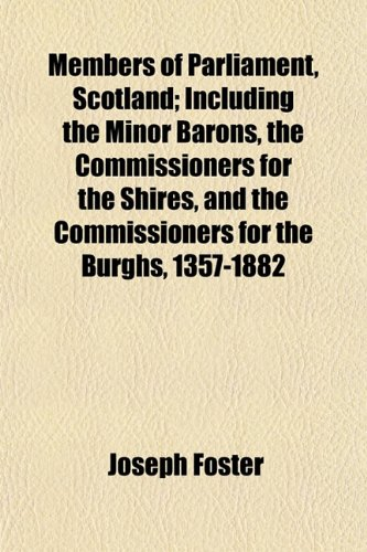 9781152223806: Members of Parliament, Scotland; Including the Minor Barons, the Commissioners for the Shires, and the Commissioners for the Burghs, 1357-1882